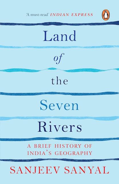 Sanjeev Sanyal Land of the Seven Rivers 1