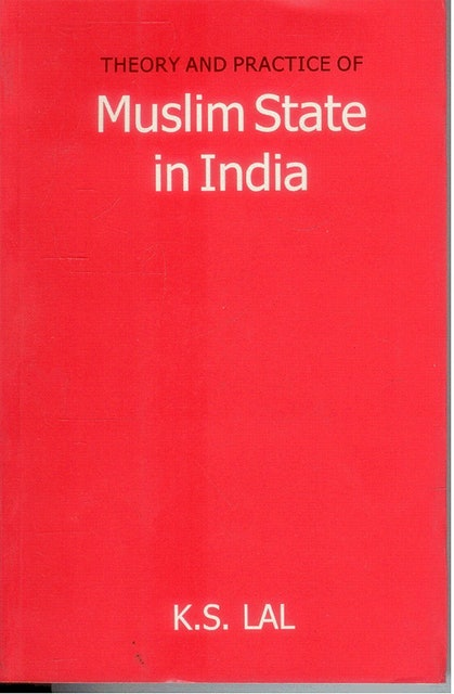 Kishori Saran Lal Theory and Practice of Muslim State in India 1