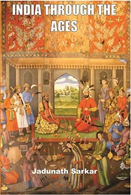 Jadunath Sarkar India Through the Ages 1