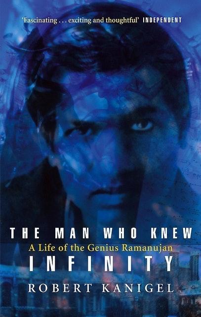 Robert Kanigel The Man Who Knew Infinity: A Life of the Genius Ramanujan 1