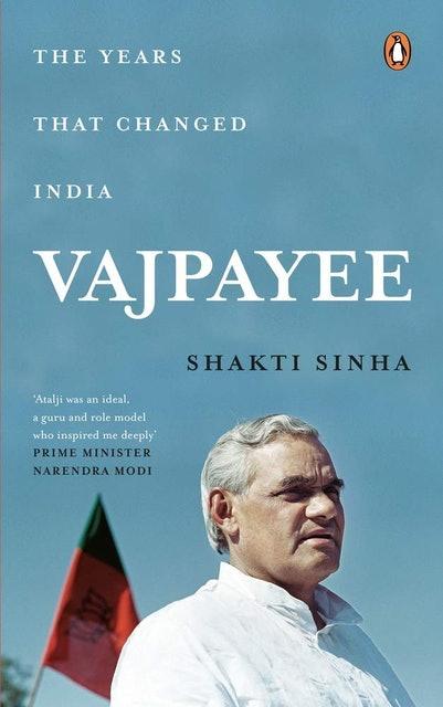 Shakti Sinha Vajpayee: The Years that Changed India 1