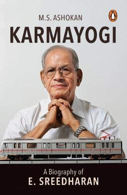 M.S. Ashokan Karmayogi: A Biography of E. Sreedharan 1